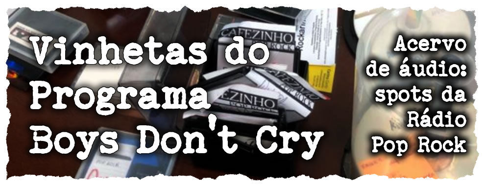 Vinhetas do Programa 'Boys Don't Cry'